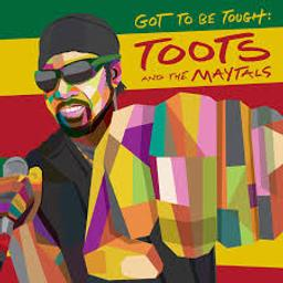 Got to be tough / Toots and the Maytals, ens. voc. & instr.   Toots & the Maytals. Groupe vocal et instrumental